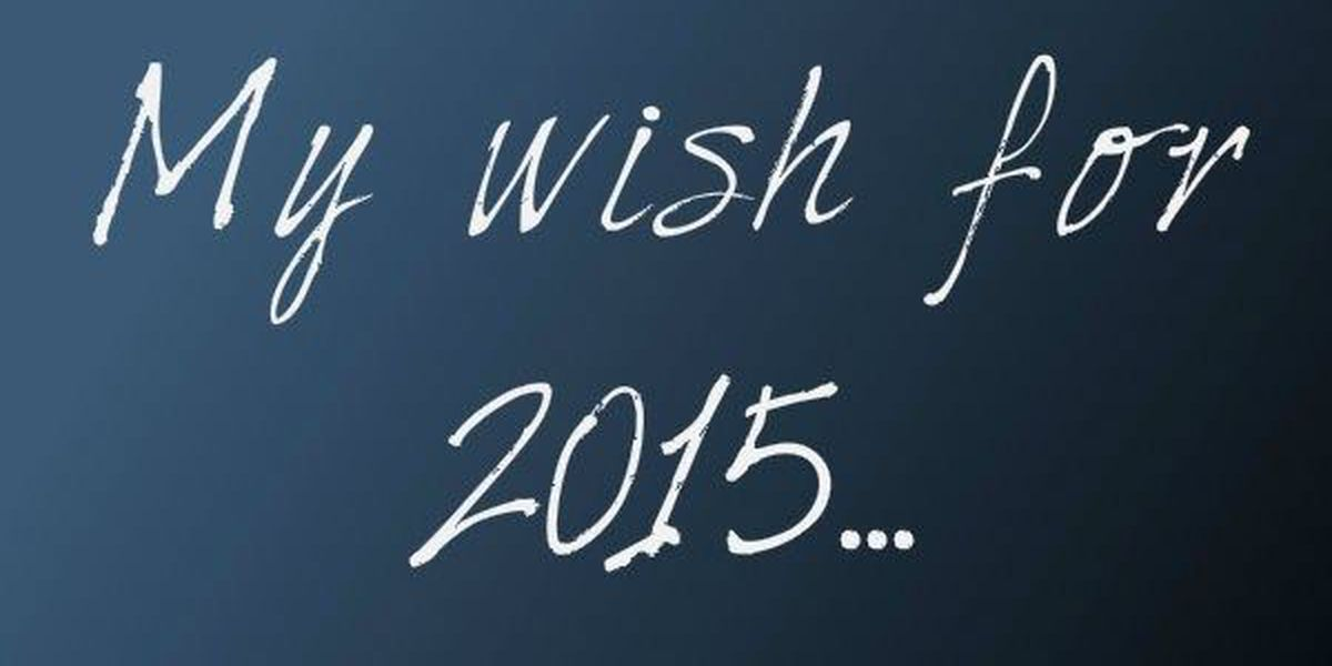 My Turn: My wishes for 2015