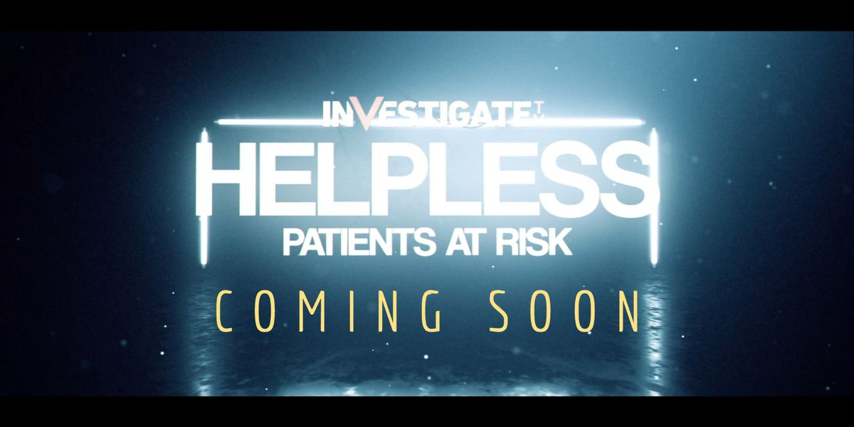 Coming Soon - Helpless: Patients at Risk